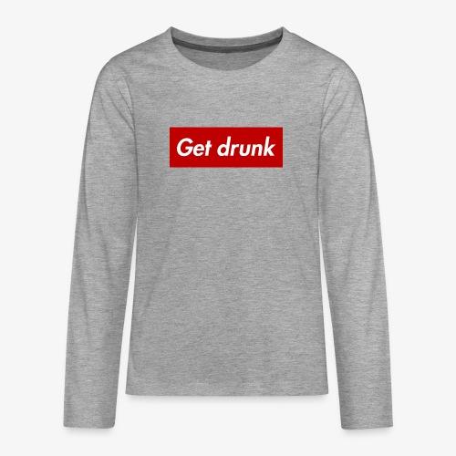 Get drunk - Teenager Premium Langarmshirt