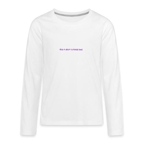 kinda bad t-shirt - Teenagers' Premium Longsleeve Shirt