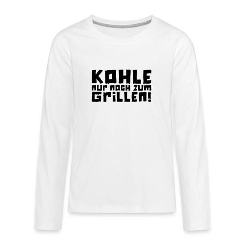 Kohle nur noch zum Grillen - Logo - Teenager Premium Langarmshirt