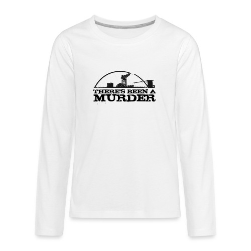 There s Been A Murder - Teenagers' Premium Longsleeve Shirt