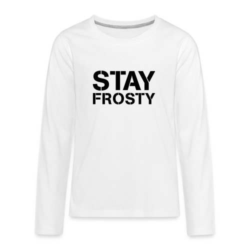 Stay Frosty - Teenagers' Premium Longsleeve Shirt