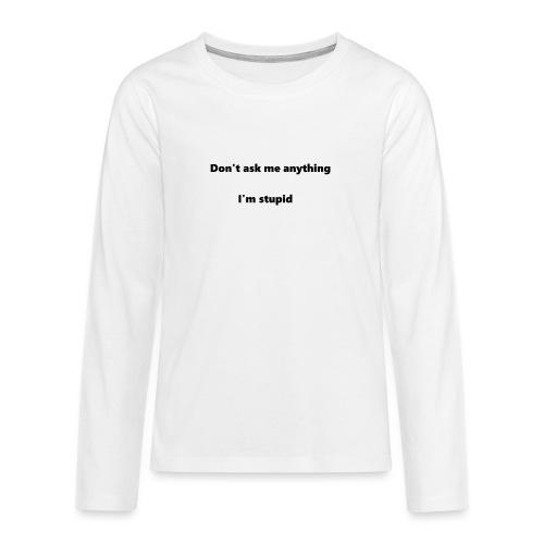 I'm stupid - Teinien premium pitkähihainen t-paita