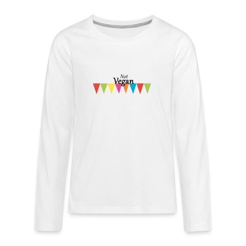 Not Vegan - Teenagers' Premium Longsleeve Shirt