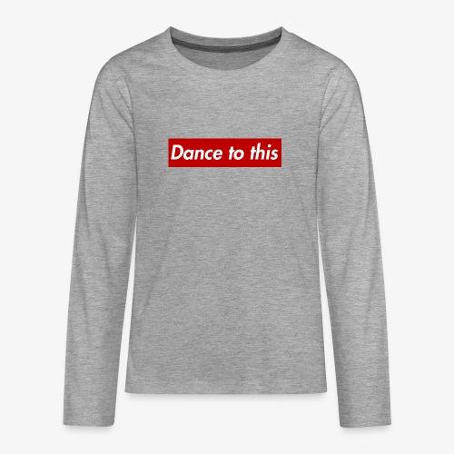 Dance to this - Teenager Premium Langarmshirt