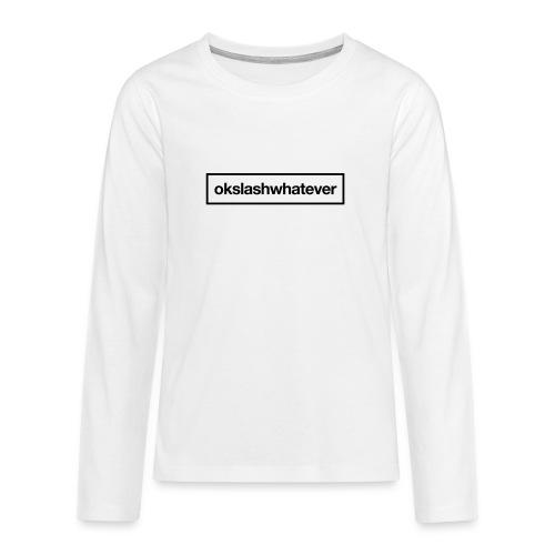 ok whatever - Teenager Premium Langarmshirt