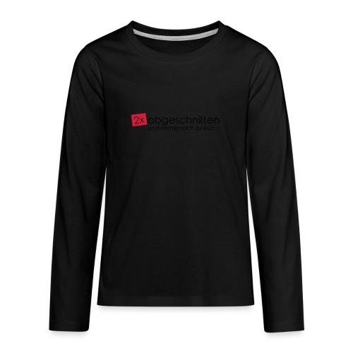 2x abgeschnitten... - Teenager Premium Langarmshirt