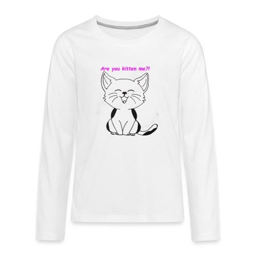 are you kitten me - Teenager Premium shirt met lange mouwen