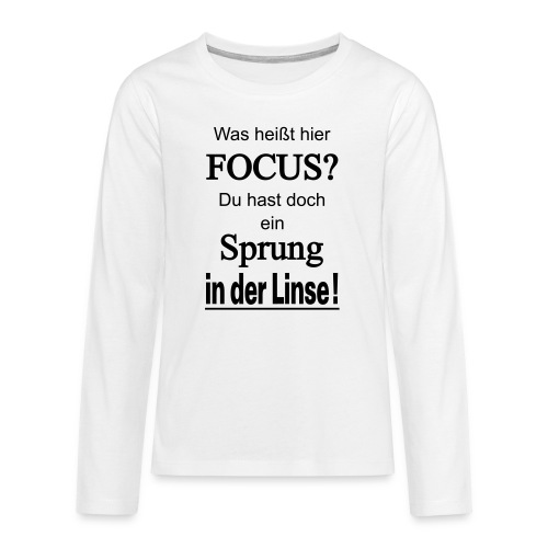 Was heißt hier Focus? Du hast Sprung in der Linse! - Teenager Premium Langarmshirt