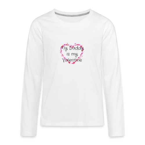 My Daddy is my Valentine - Teenagers' Premium Longsleeve Shirt