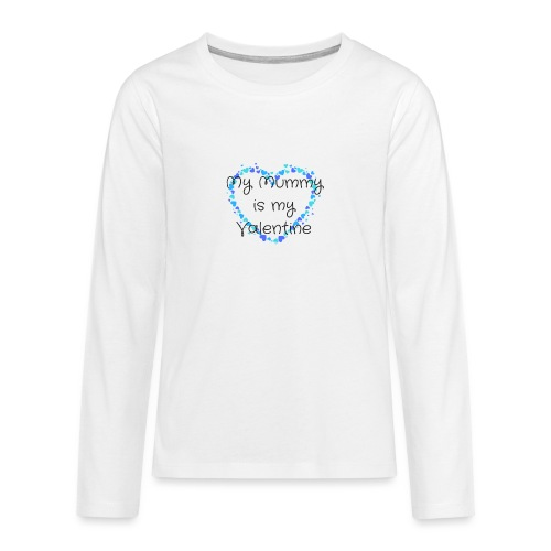 My Mummy is my Valentine - Teenagers' Premium Longsleeve Shirt