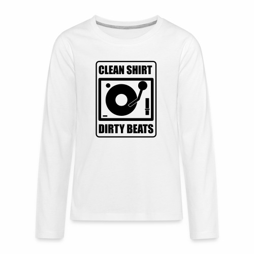 Clean Shirt Dirty Beats - Teenager Premium shirt met lange mouwen