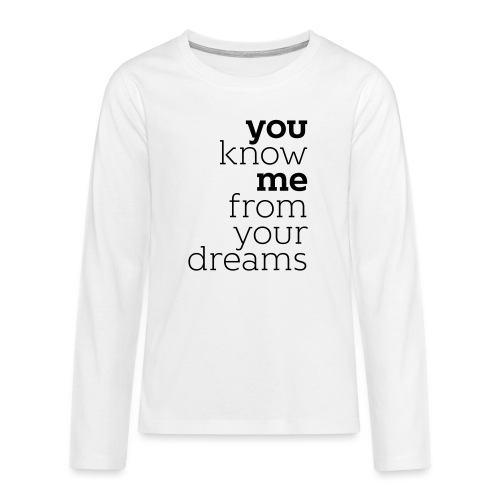 you know me from your dreams - Teenager Premium Langarmshirt