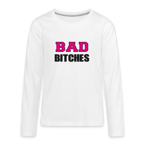 Bad Bitches Junggesellinnenabschied JGA - Teenager Premium Langarmshirt