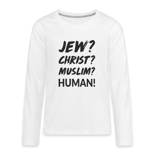 Jew? Christ? Muslim? Human! - Teenager Premium Langarmshirt