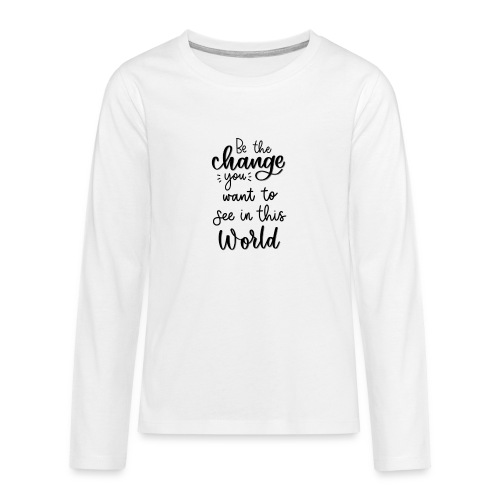 Be the change you want to see in this world - Teenager premium T-shirt med lange ærmer