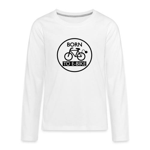 Born To E-Bike - Teenager Premium Langarmshirt