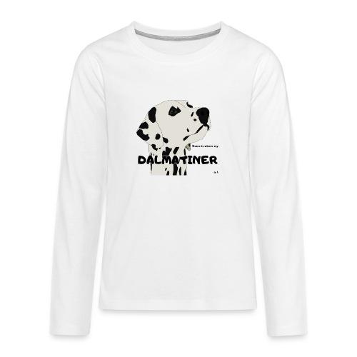 Home is where my Dalmatiner is ! - Teenager Premium Langarmshirt