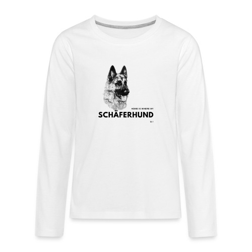 Home is where my Schäferhund is ! - Teenager Premium Langarmshirt