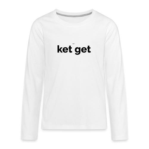 KET GET - Teenager Premium shirt met lange mouwen