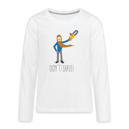 (Don't) SHAVE! - Maglietta Premium a manica lunga per teenager
