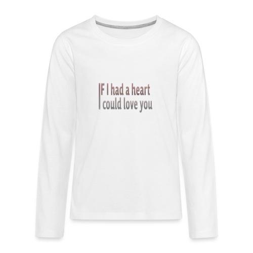 if i had a heart i could love you - Teenagers' Premium Longsleeve Shirt