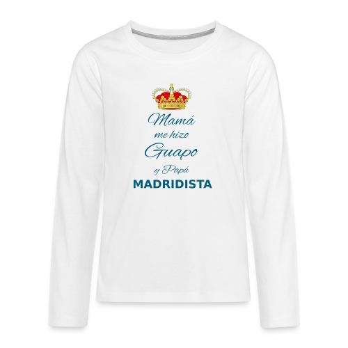 Mamà me hizo guapo y papà MADRIDISTA - Maglietta Premium a manica lunga per teenager