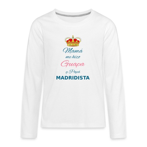 Mamà me hizo Guapa y papà MADRIDISTA - Maglietta Premium a manica lunga per teenager