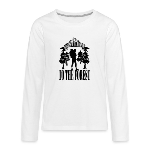 I m going to the mountains to the forest - Teenagers' Premium Longsleeve Shirt
