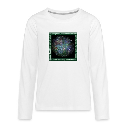Never doubt that a small group/change the world. - Teenagers' Premium Longsleeve Shirt