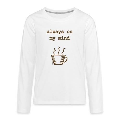 Coffee Always On My Mind - Teenager Premium Langarmshirt