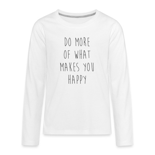 Do More Of What Makes You Happy Motivational Quote - Teenager Premium Langarmshirt