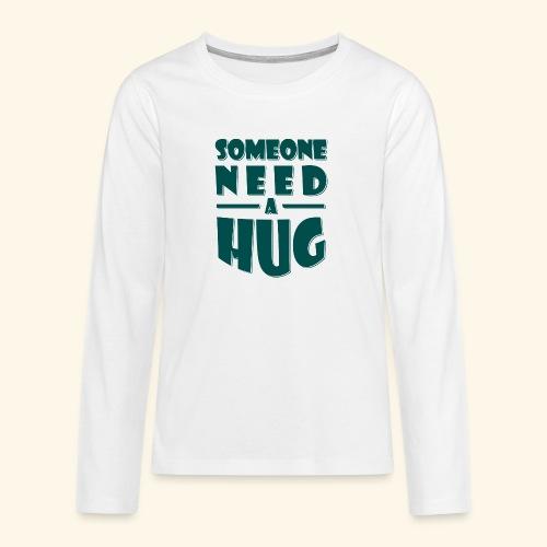 Someone need a hug - Teenagers' Premium Longsleeve Shirt