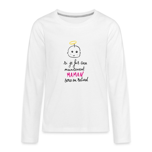 Si je fais caca maintenant Maman sera en retard - T-shirt manches longues Premium Ado