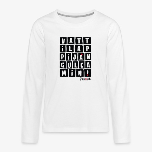 Vattila Ppijà Ngul Camin! - Maglietta Premium a manica lunga per teenager