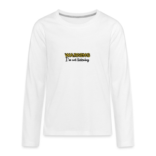 Warning Im not listening! - Teenagers' Premium Longsleeve Shirt
