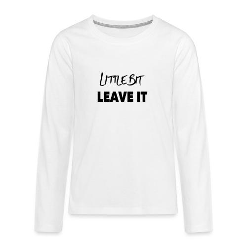 A Little Bit Leave It - Teenagers' Premium Longsleeve Shirt