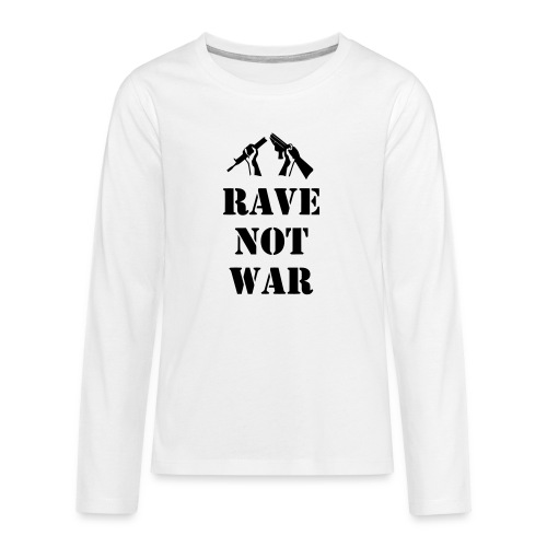 Rave not War - Teenagers' Premium Longsleeve Shirt