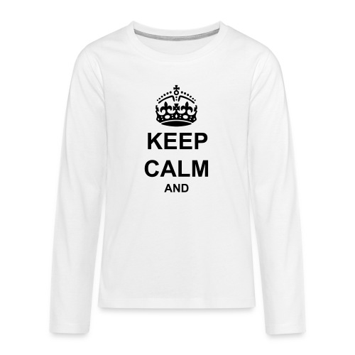 Keep Calm And Your Text Best Price - Teenagers' Premium Longsleeve Shirt