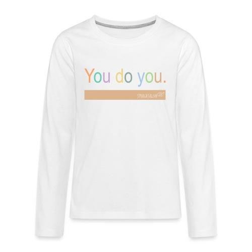 You do you. - Teenager Premium Langarmshirt