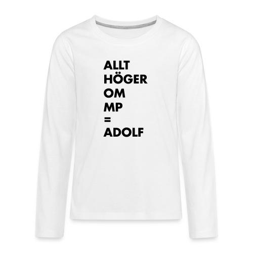 Allt höger om MP = Adolf - Långärmad premium T-shirt tonåring