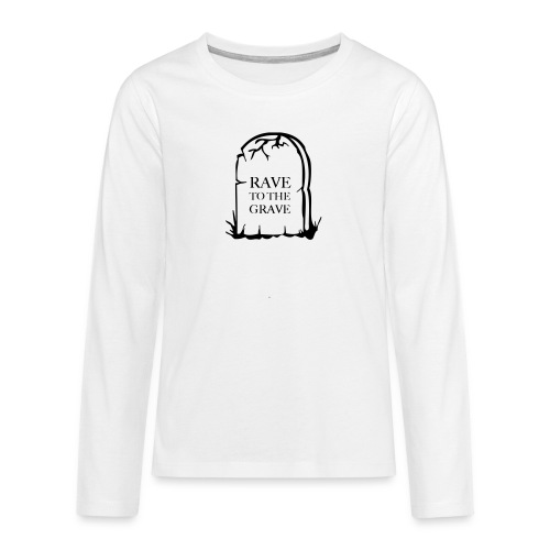 Rave to the Grave - Teenagers' Premium Longsleeve Shirt