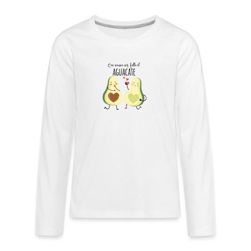 Que no nos falte el aguacate - Camiseta de manga larga premium adolescente