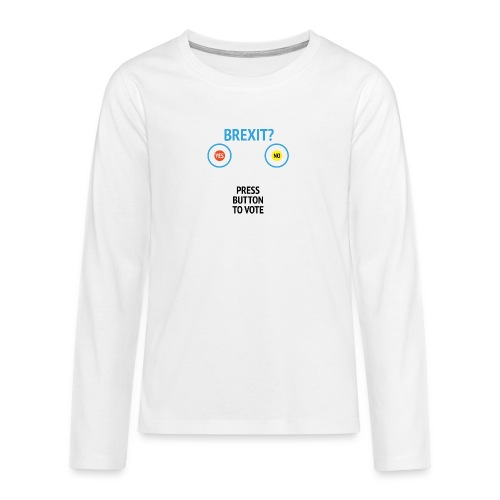 Brexit: Press Button To Vote - Teenager premium T-shirt med lange ærmer