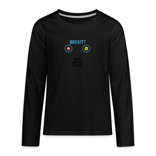 Brexit: Press Button To Vote - Teenager premium T-shirt med lange ærmer