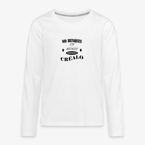 NO BUSQUES UN MUNDO PERFECTO, CRÉALO - Camiseta de manga larga premium adolescente