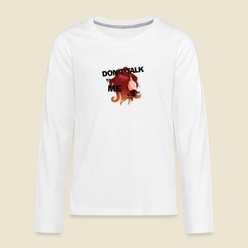 Don't talk to me... - T-shirt manches longues Premium Ado