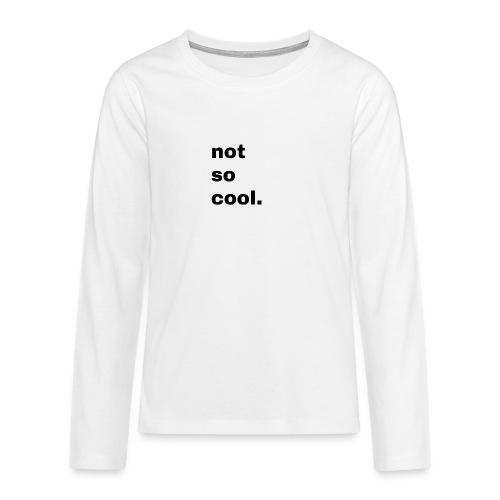 not so cool. Geschenk Simple Idee - Teenager Premium Langarmshirt
