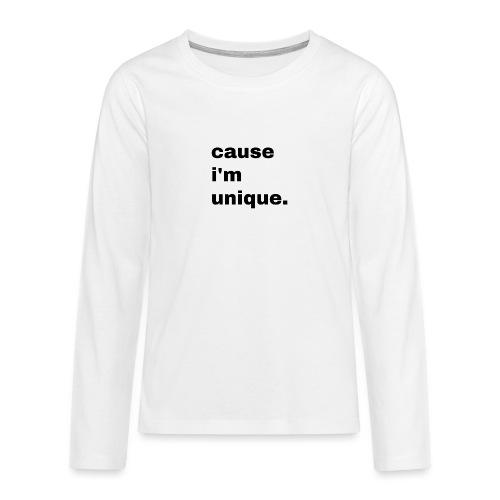 cause i'm unique. Geschenk Idee Simple - Teenager Premium Langarmshirt