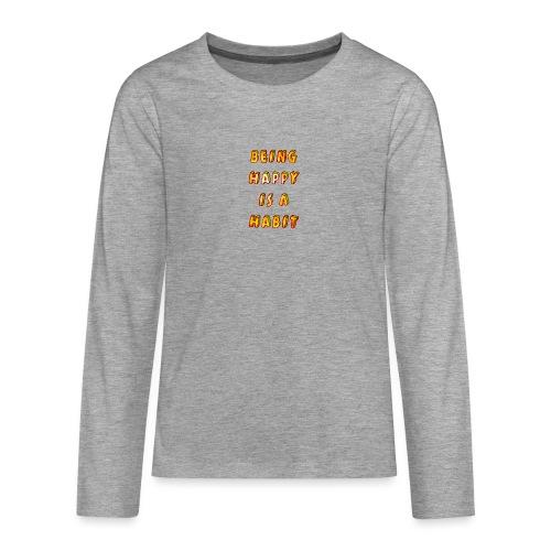 being happy is a habit - Teenagers' Premium Longsleeve Shirt