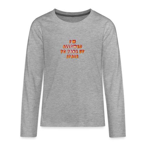 I m allowed to take up space - Teenagers' Premium Longsleeve Shirt